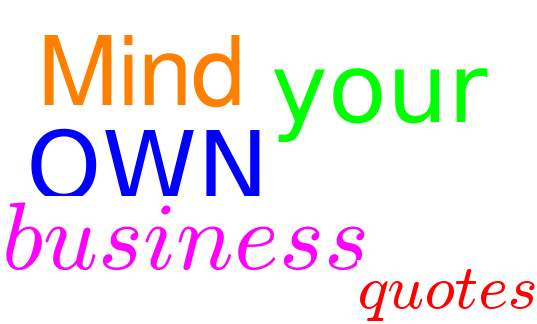 21 Mind Your Own Business Quotes And Sayings